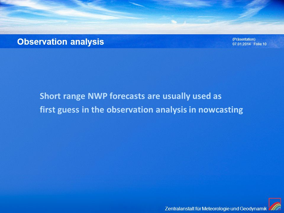 Short range NWP forecasts are usually used as