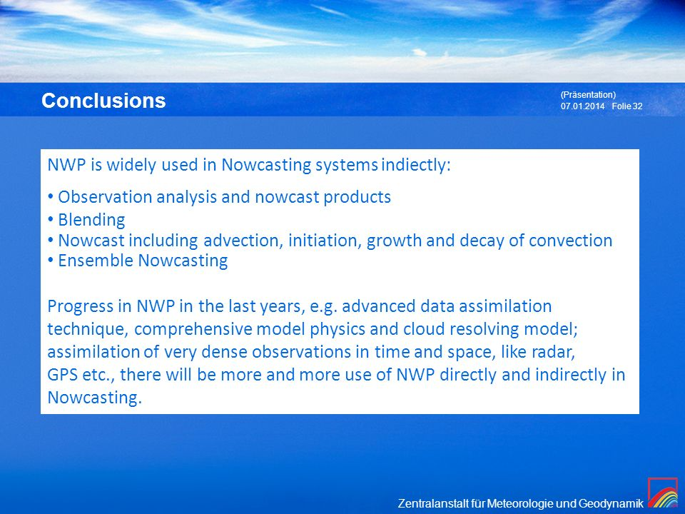 Conclusions NWP is widely used in Nowcasting systems indiectly: