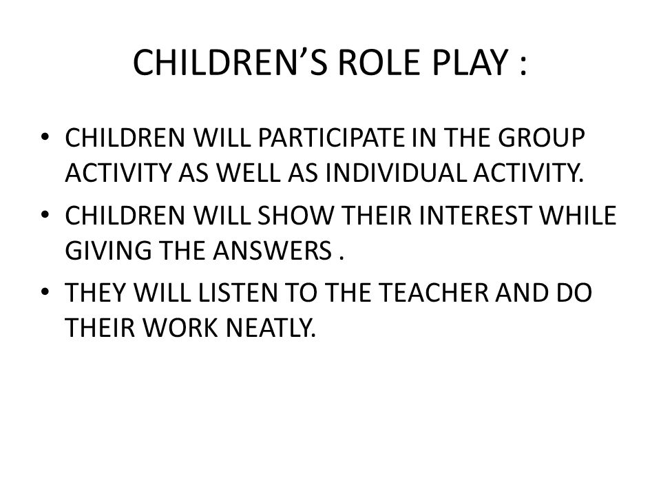 CHILDREN'S ROLE PLAY : CHILDREN WILL PARTICIPATE IN THE GROUP ACTIVITY AS WELL AS INDIVIDUAL ACTIVITY.