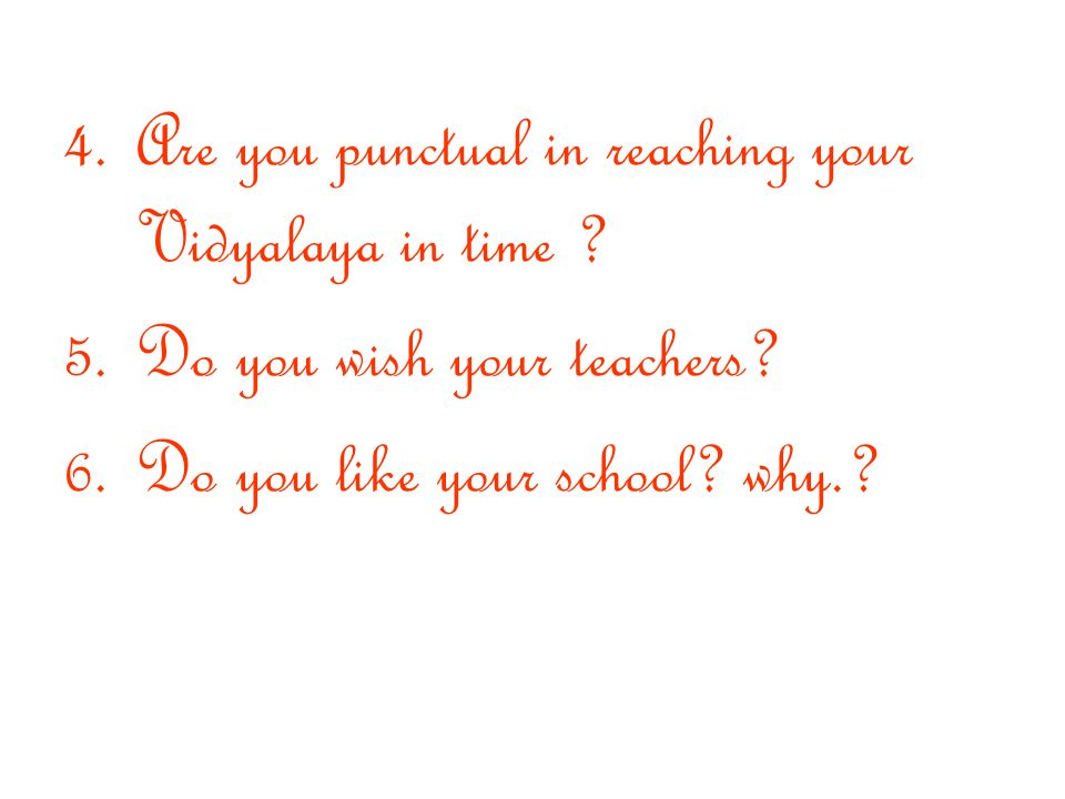 4. Are you punctual in reaching your Vidyalaya in time