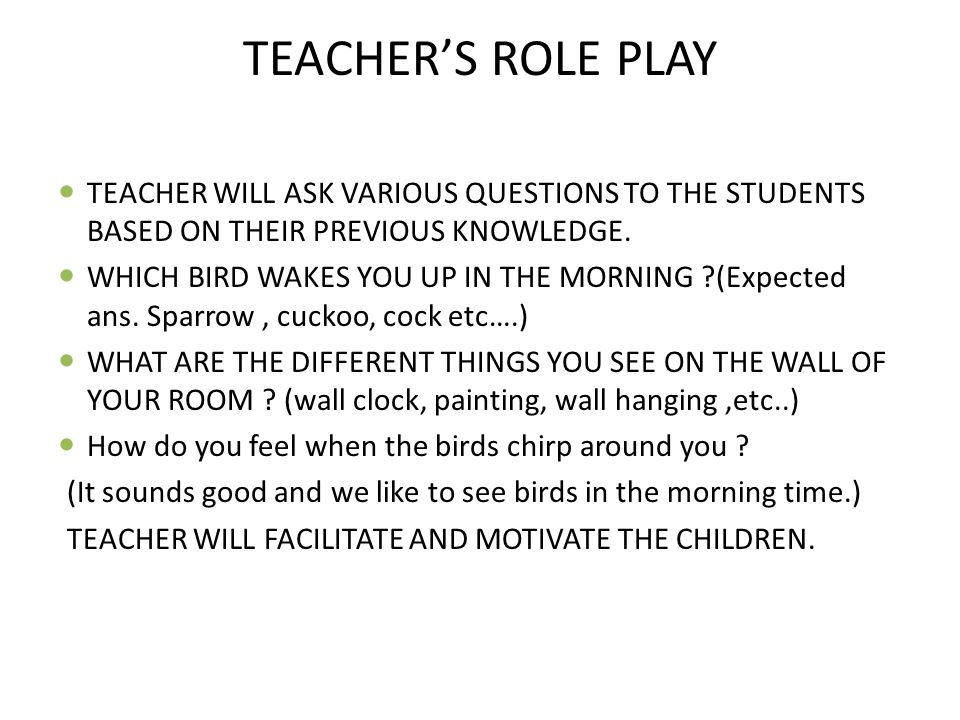 TEACHER'S ROLE PLAY TEACHER WILL ASK VARIOUS QUESTIONS TO THE STUDENTS BASED ON THEIR PREVIOUS KNOWLEDGE.