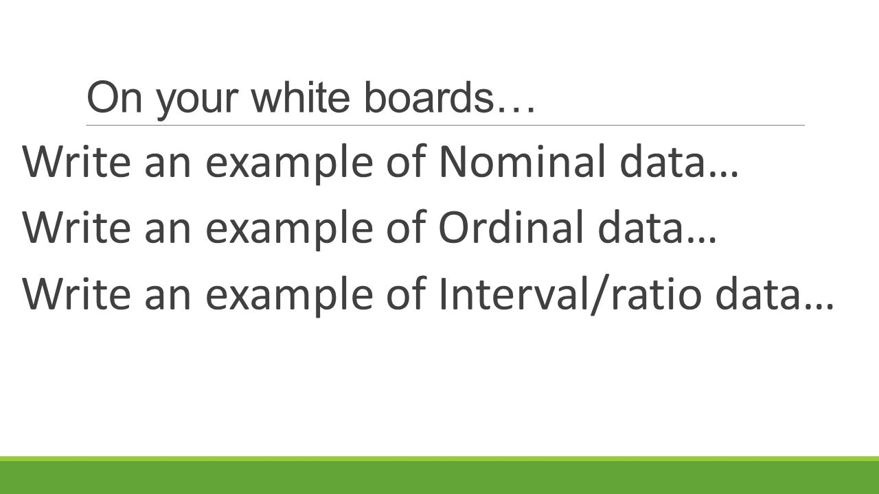 On Your White Boards Write An Example Of Nominal Data Write An