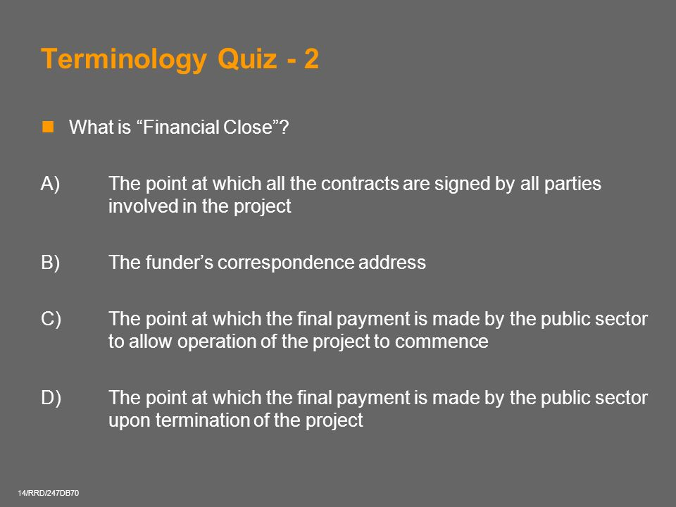 Terminology Quiz - 2 What is Financial Close