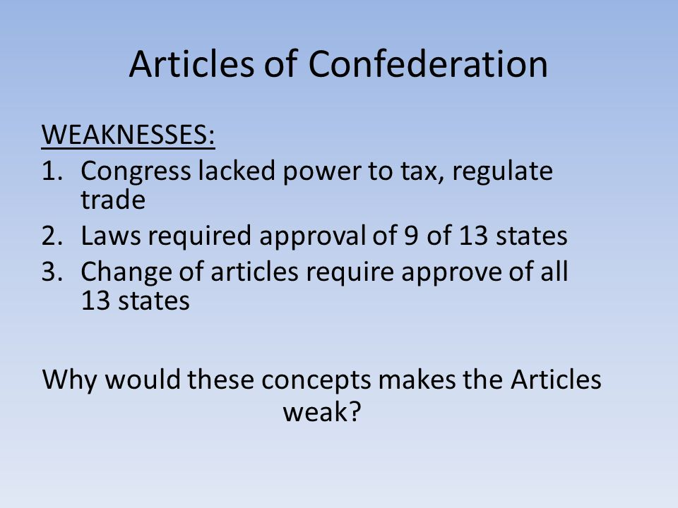 the weaknesses of the articles of confederation taxation and trade regulation Articles of confederation strengths and weaknesses weaknesses in the articles of confederation became under the articles, had no influence to tax which.