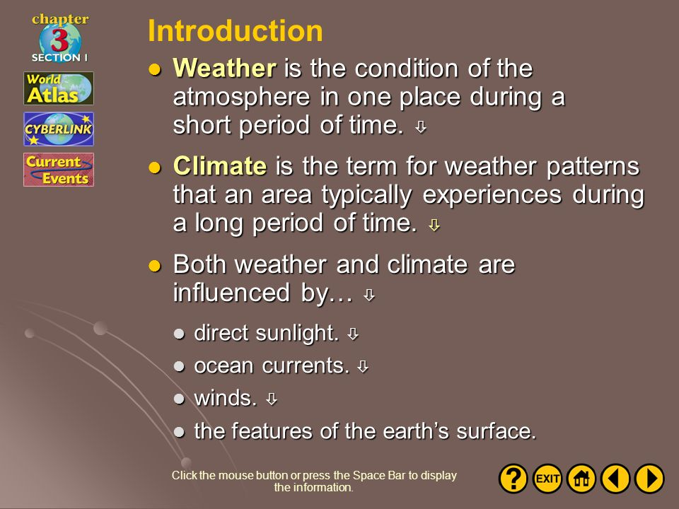 Introduction Weather is the condition of the atmosphere in one place during a short period of time. 