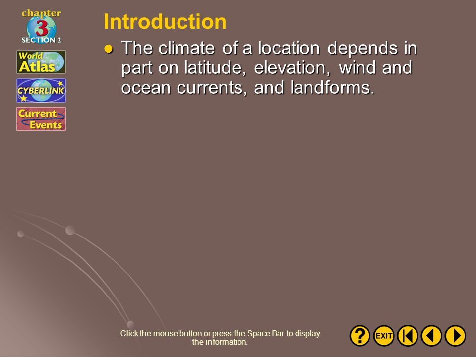 Introduction The climate of a location depends in part on latitude, elevation, wind and ocean currents, and landforms.