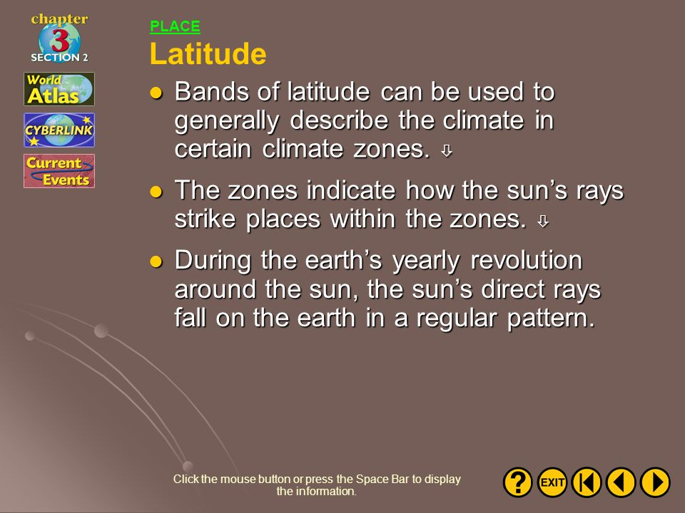 PLACE Latitude. Bands of latitude can be used to generally describe the climate in certain climate zones. 