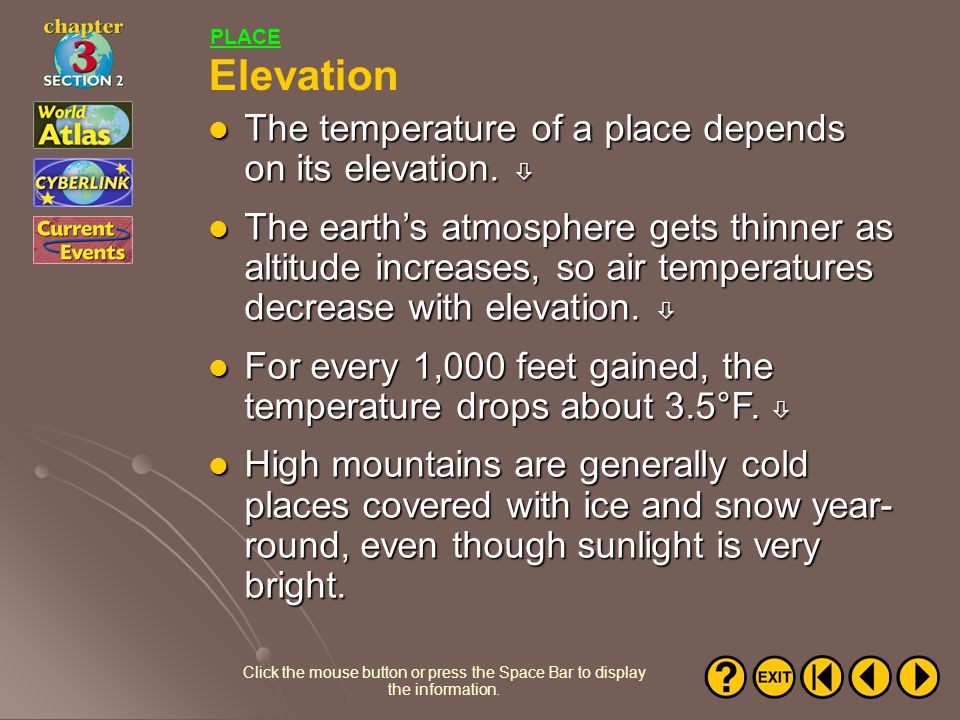 Elevation The temperature of a place depends on its elevation. 