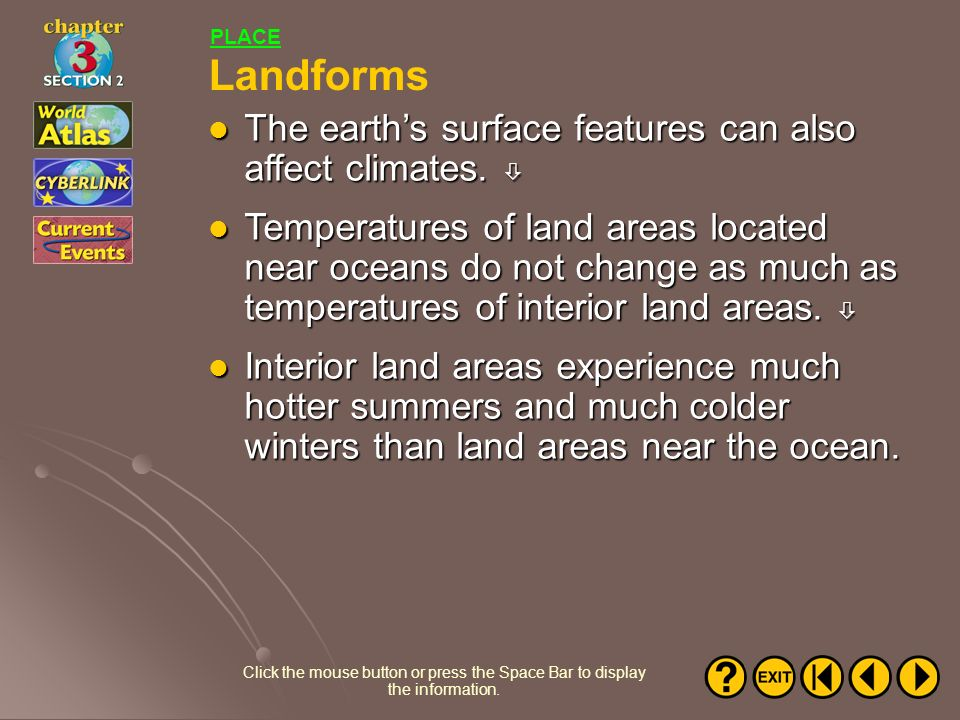 Landforms The earth's surface features can also affect climates. 