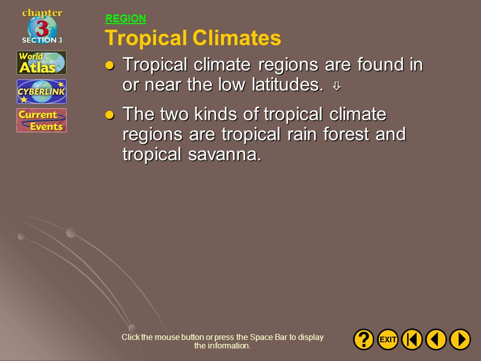 REGION Tropical Climates. Tropical climate regions are found in or near the low latitudes. 