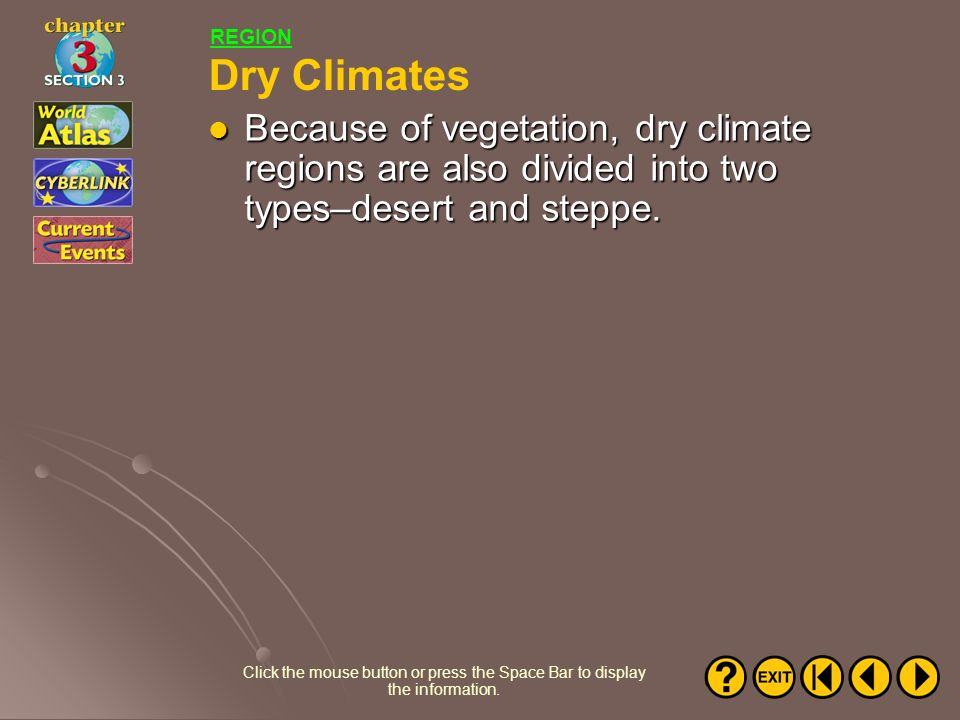 REGION Dry Climates. Because of vegetation, dry climate regions are also divided into two types–desert and steppe.