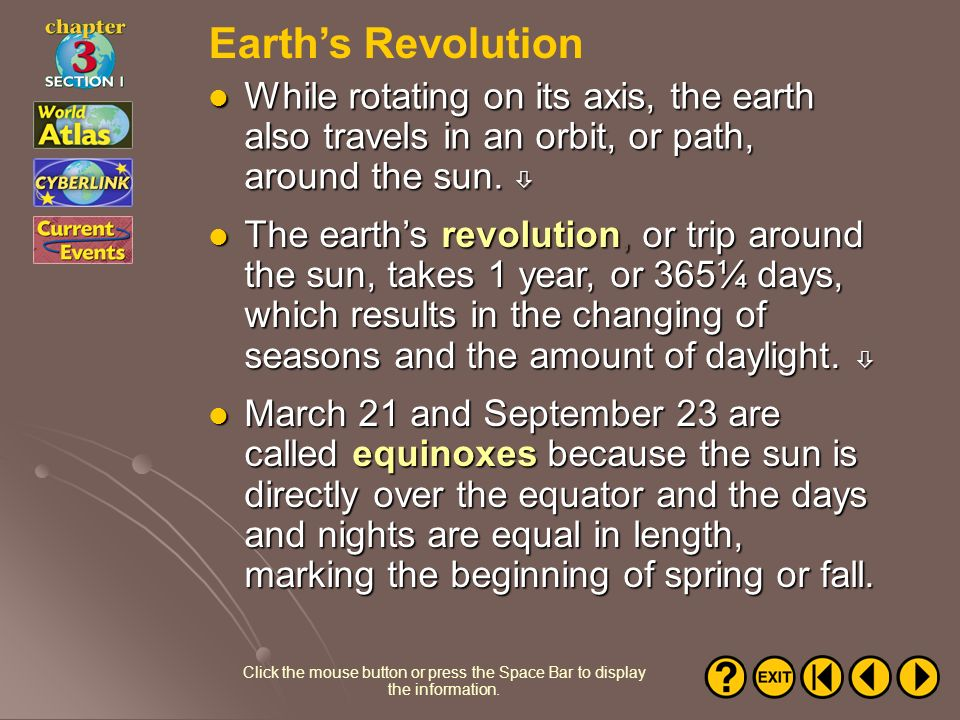 Earth's Revolution While rotating on its axis, the earth also travels in an orbit, or path, around the sun. 