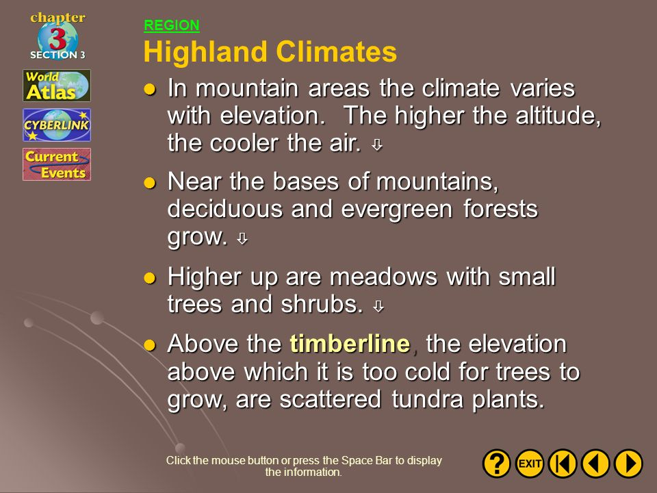 REGION Highland Climates. In mountain areas the climate varies with elevation. The higher the altitude, the cooler the air. 