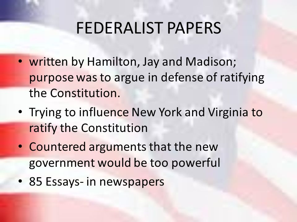 federalist papers essays in defense of the constitution In response, hamilton would launch the federalist essays to defend the  constitution and secure votes for ratification just ten days after the.