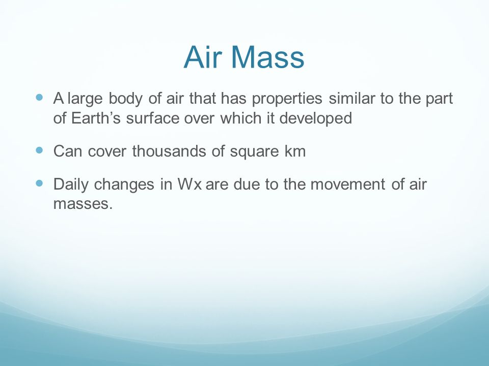 Air Mass A large body of air that has properties similar to the part of Earth's surface over which it developed.