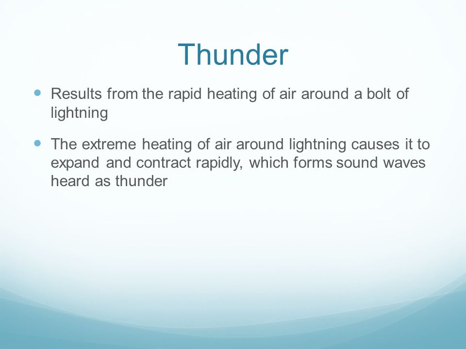 Thunder Results from the rapid heating of air around a bolt of lightning.