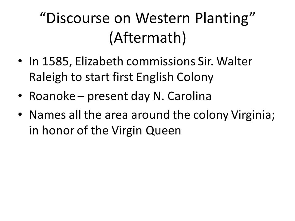 discourse of western planting Hakluyt, richard, 1552-1616: a discourse concerning western planting: written in the year 1584 by richard hakluyt, now first printed from a contemporary manuscript (cambridge, ma: j wilson and son, 1877), ed by charles deane, contrib by leonard woods multiple formats at google multiple formats at archive.