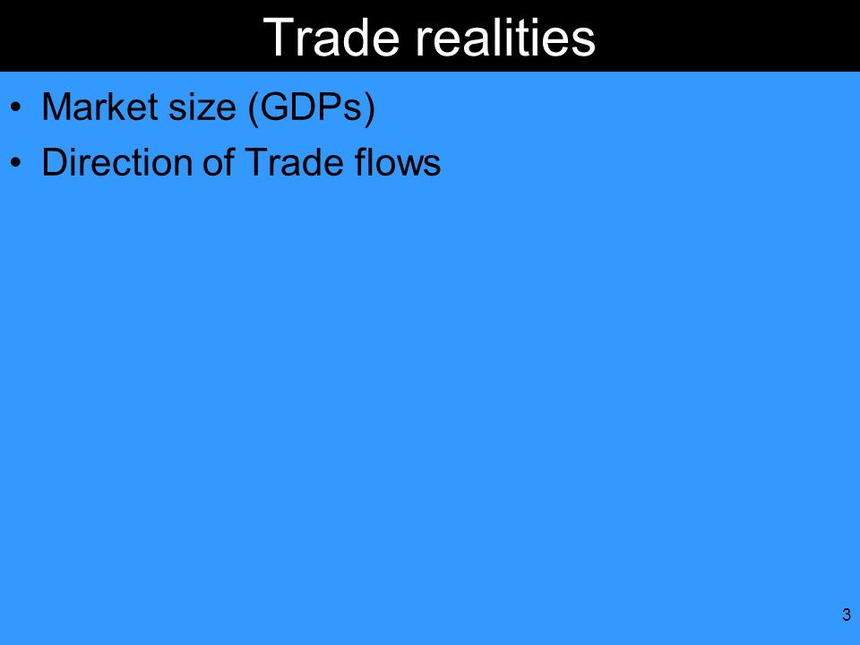 Trade realities Market size (GDPs) Direction of Trade flows