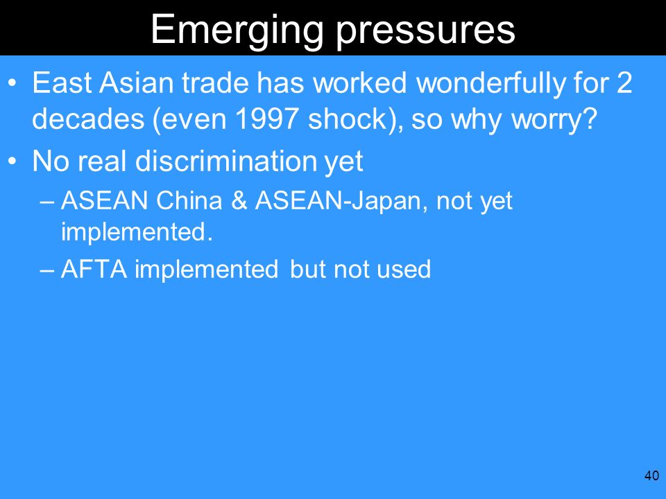Emerging pressures East Asian trade has worked wonderfully for 2 decades (even 1997 shock), so why worry