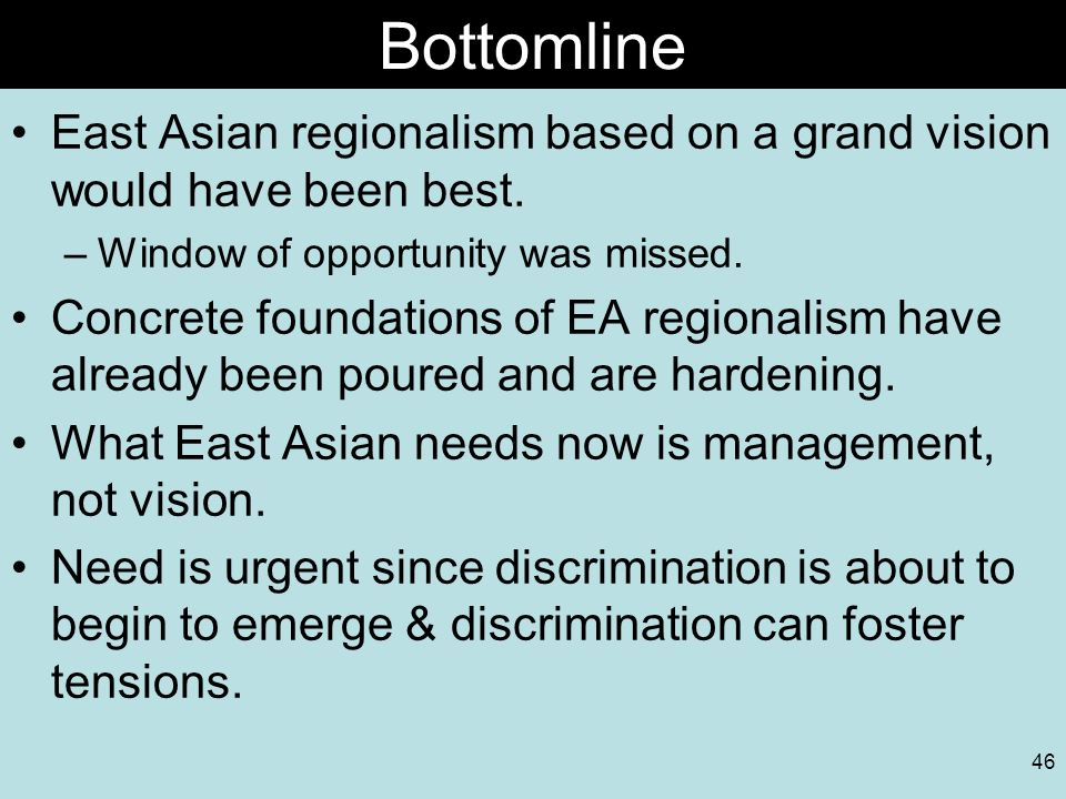 Bottomline East Asian regionalism based on a grand vision would have been best. Window of opportunity was missed.