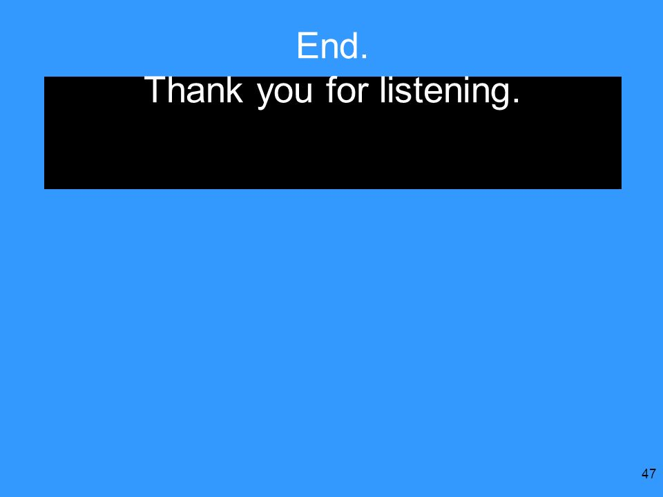 End. Thank you for listening.