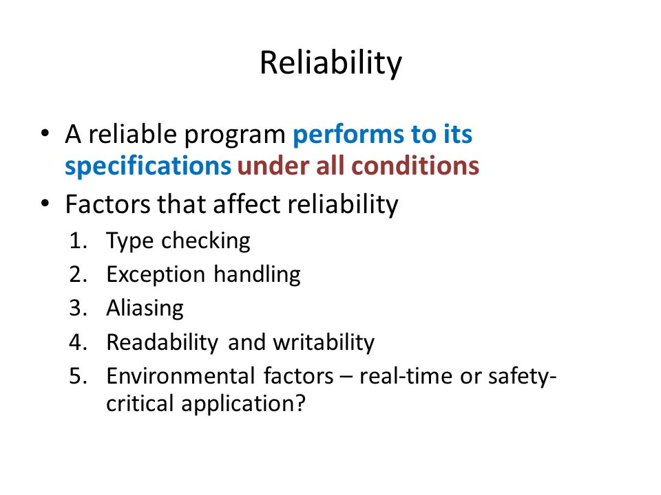Reliability A reliable program performs to its specifications under all conditions. Factors that affect reliability.