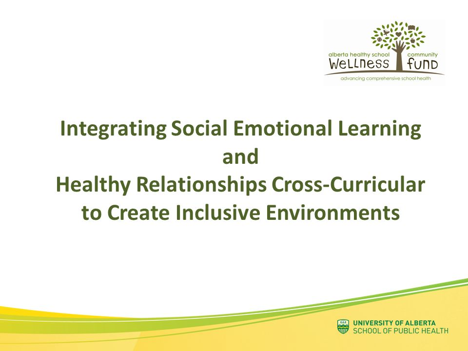 Integrating Social Emotional Learning and Healthy Relationships Cross-Curricular to Create Inclusive Environments