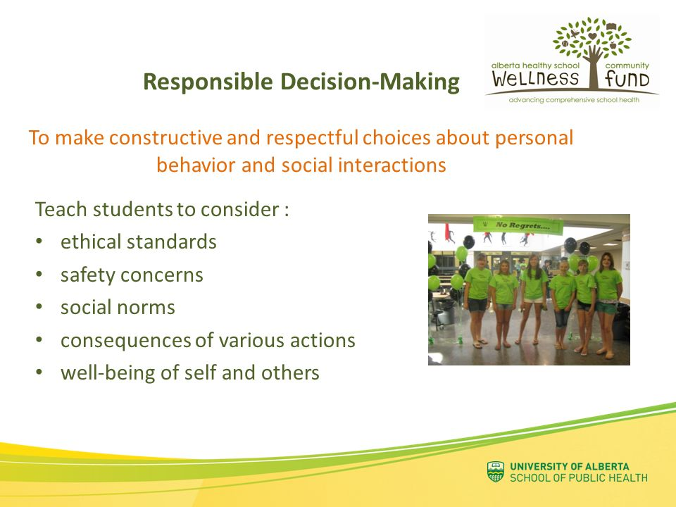 Responsible Decision-Making To make constructive and respectful choices about personal behavior and social interactions