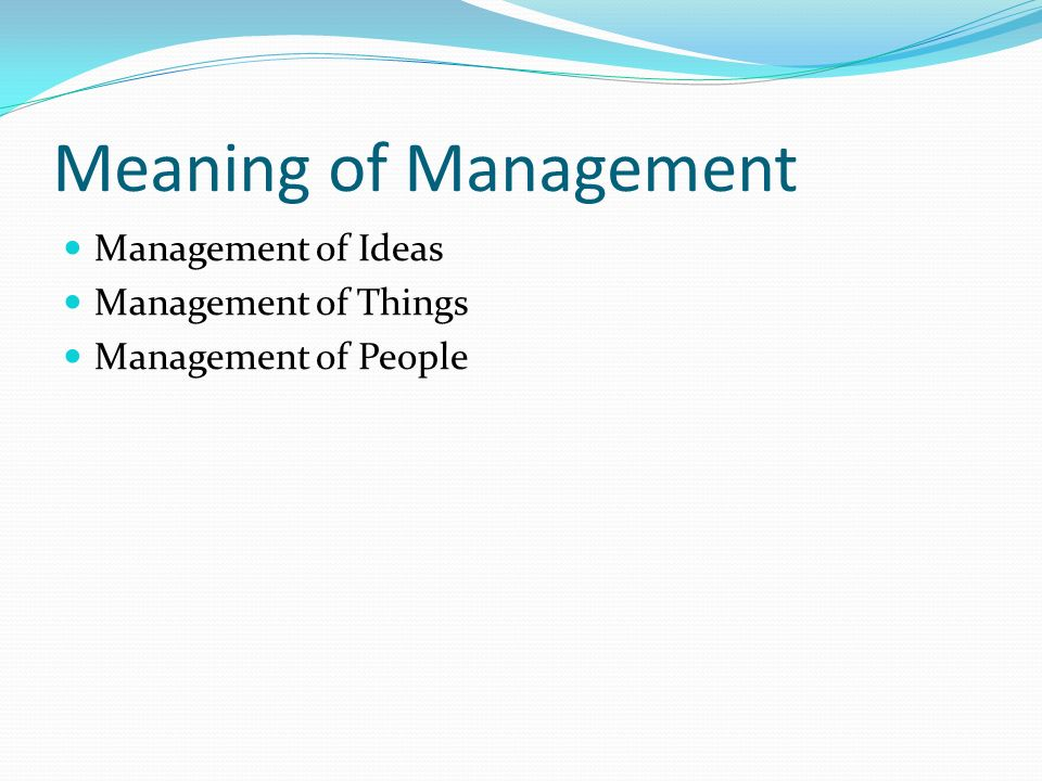 Meaning of Management Management of Ideas Management of Things