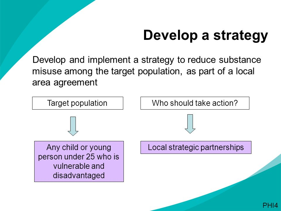 Develop a strategy Develop and implement a strategy to reduce substance misuse among the target population, as part of a local area agreement.