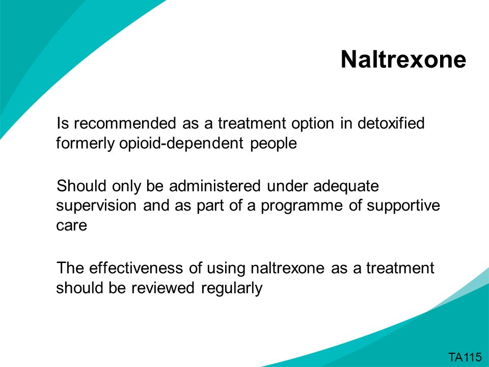 Naltrexone Is recommended as a treatment option in detoxified formerly opioid-dependent people.