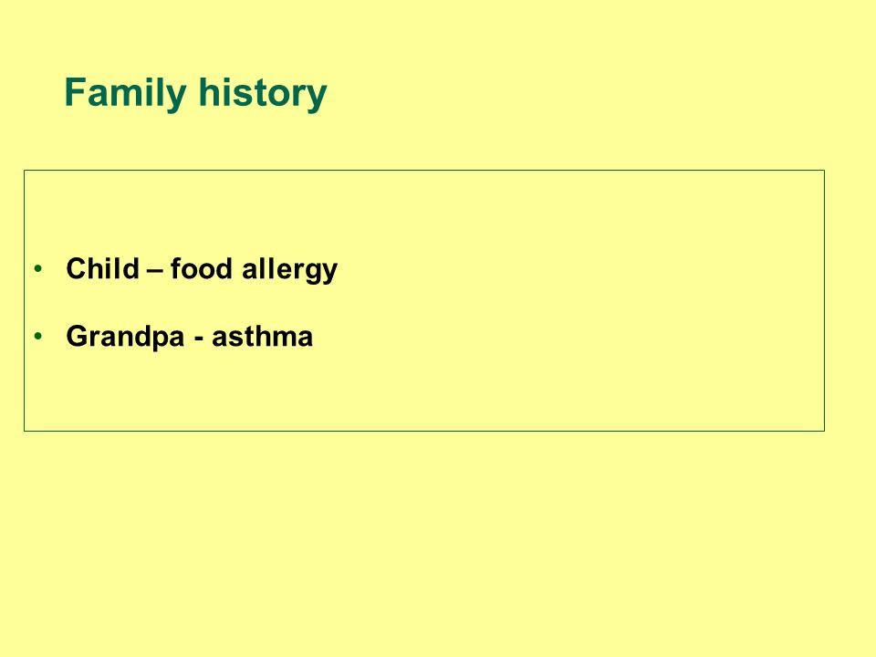 Family history Child – food allergy Grandpa - asthma