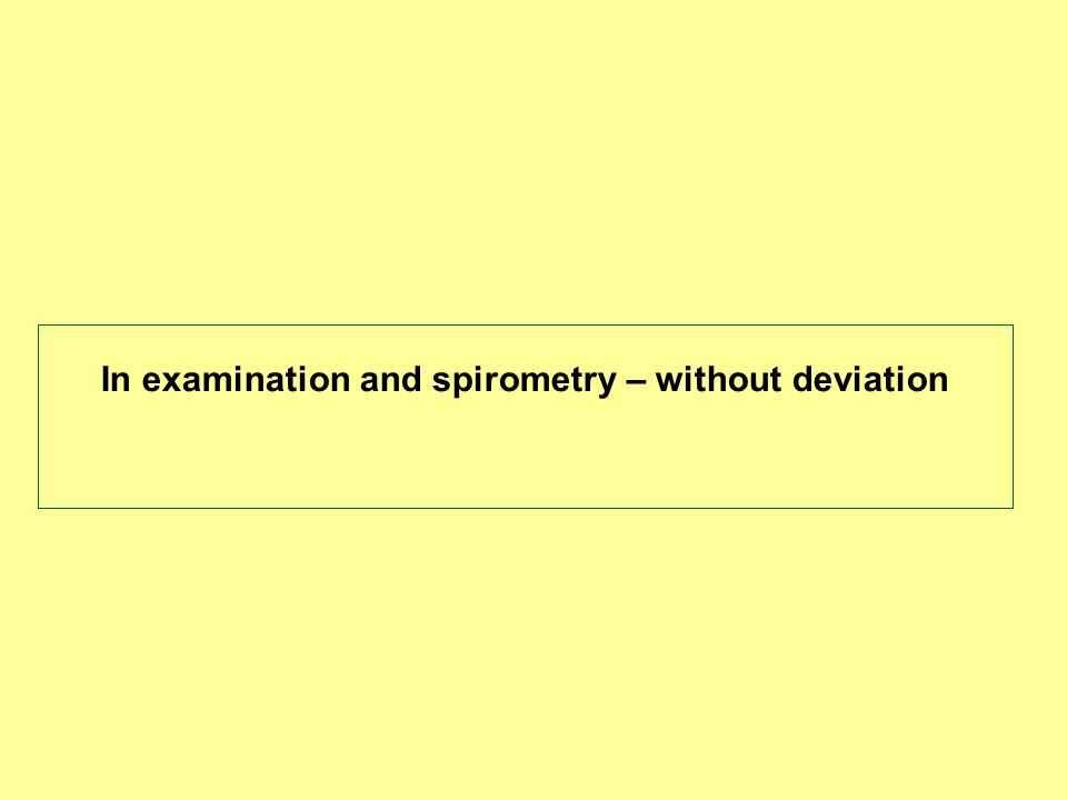 In examination and spirometry – without deviation