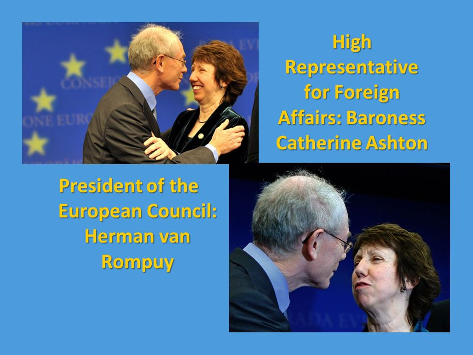 High Representative for Foreign Affairs: Baroness Catherine Ashton