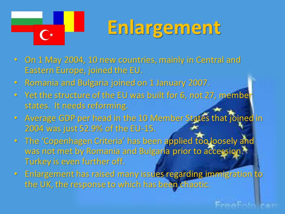 Enlargement On 1 May 2004, 10 new countries, mainly in Central and Eastern Europe, joined the EU. Romania and Bulgaria joined on 1 January 2007.