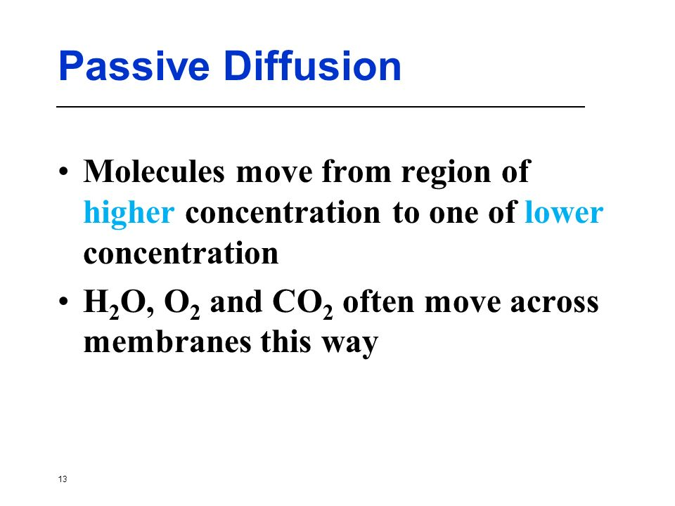 Passive Diffusion Molecules move from region of higher concentration to one of lower concentration.
