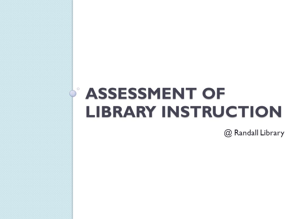 Assessment Of Library Instruction Ppt Video Online Download