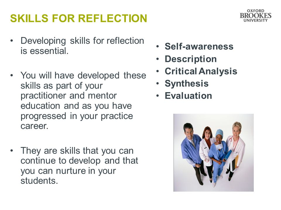 Skills for reflection Developing skills for reflection is essential.