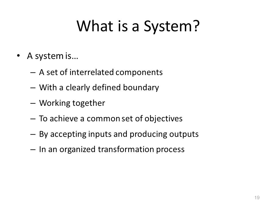 What is a System A system is… A set of interrelated components