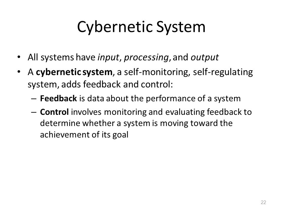 Cybernetic System All systems have input, processing, and output
