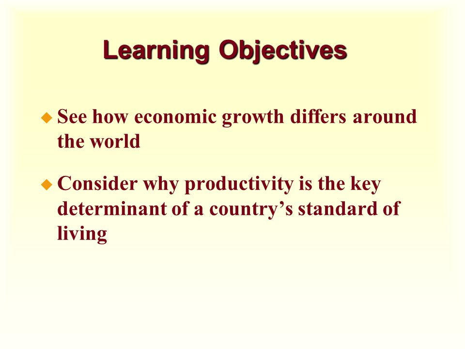 Learning Objectives See how economic growth differs around the world