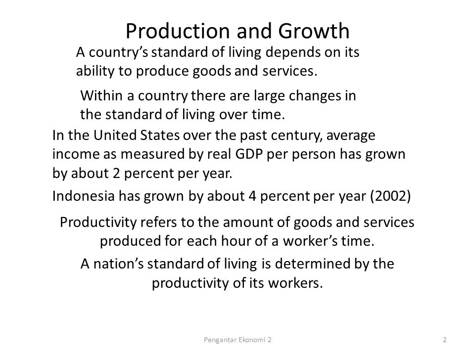 Production and Growth A country's standard of living depends on its ability to produce goods and services.