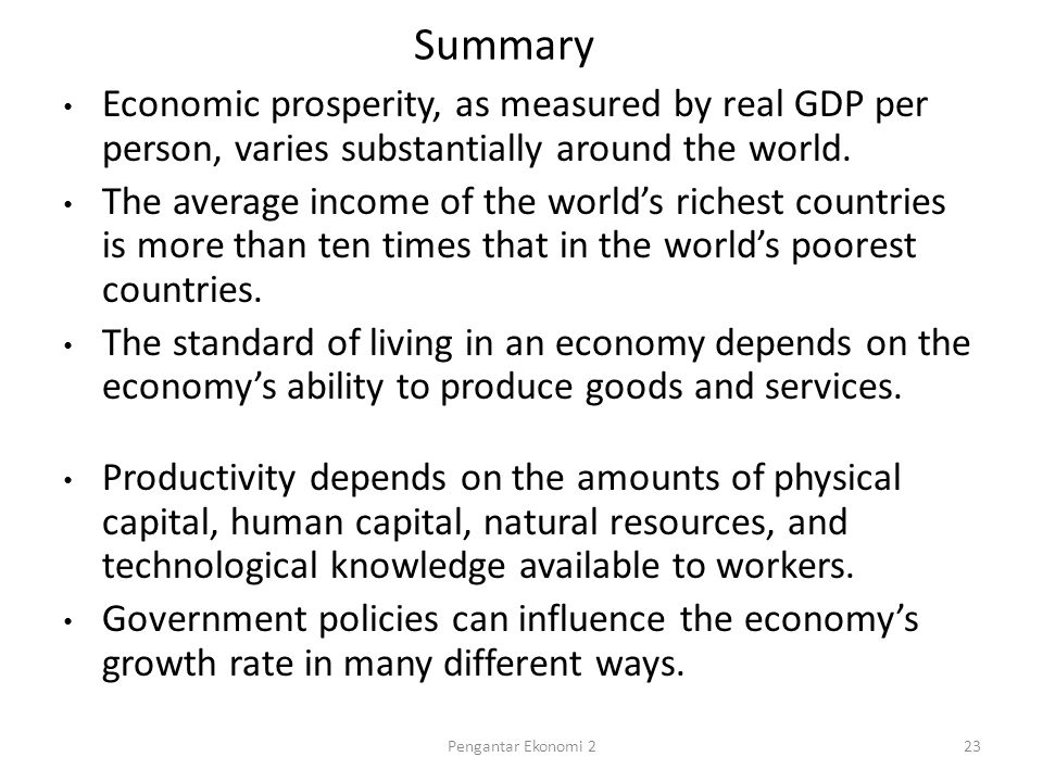 Summary Economic prosperity, as measured by real GDP per person, varies substantially around the world.