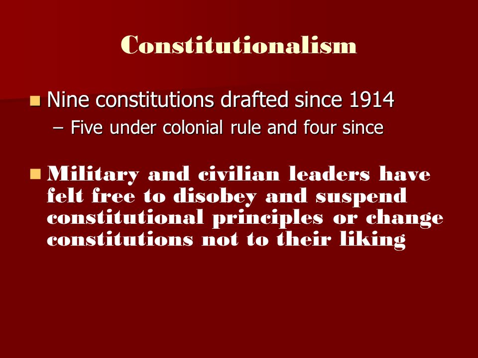 Constitutionalism Nine constitutions drafted since Five under colonial rule and four since.