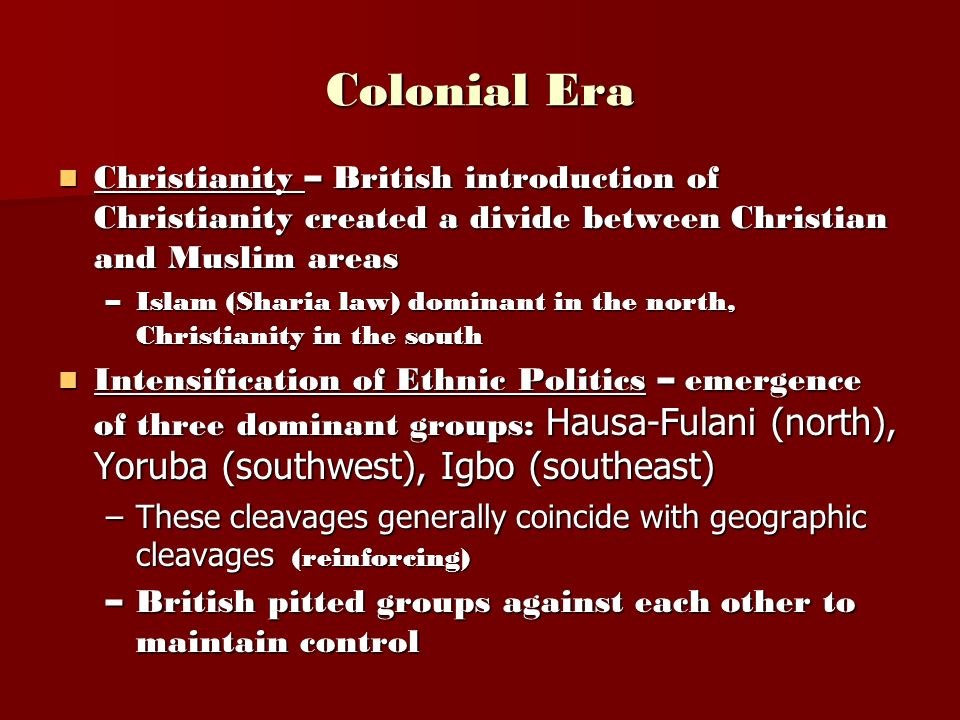 Colonial Era Christianity – British introduction of Christianity created a divide between Christian and Muslim areas.