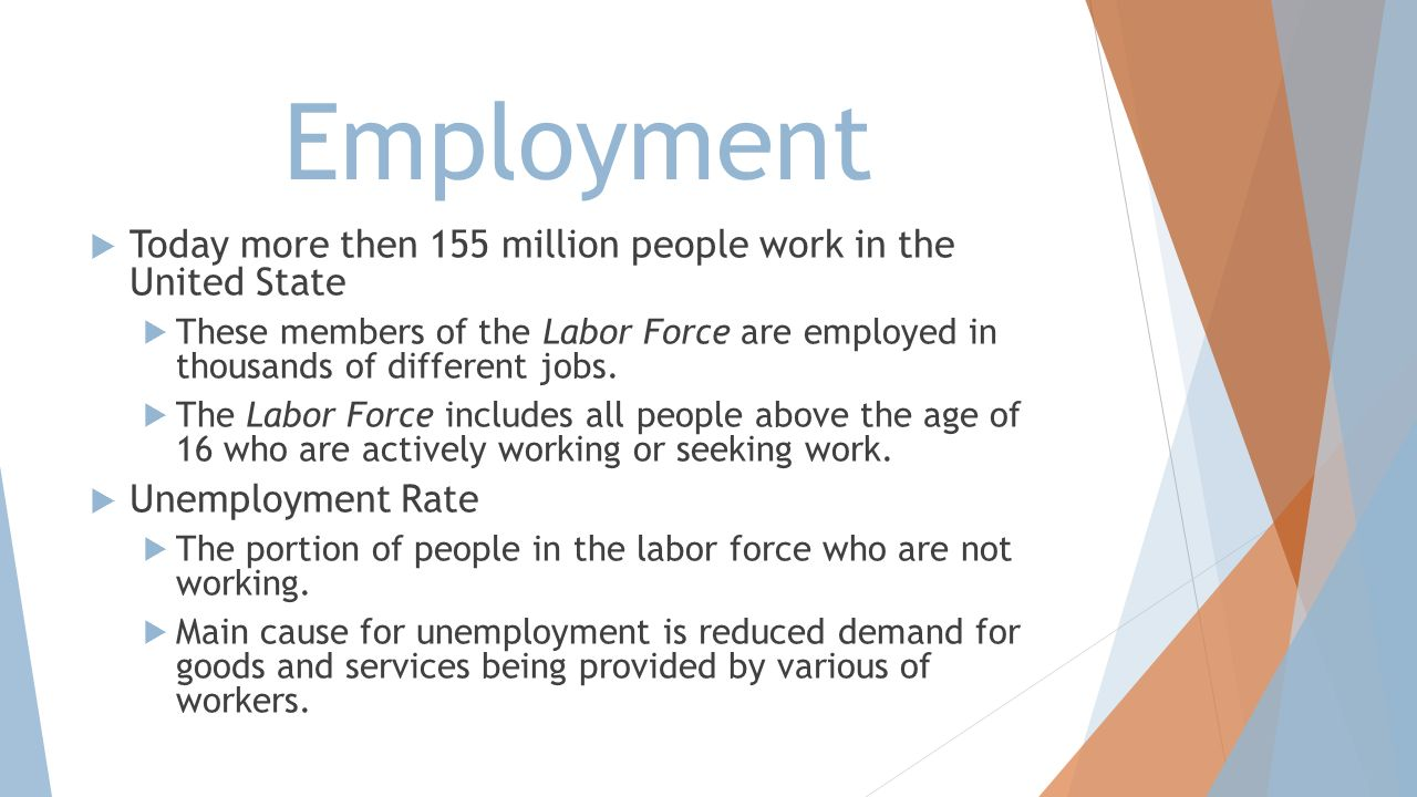 Employment Today more then 155 million people work in the United State