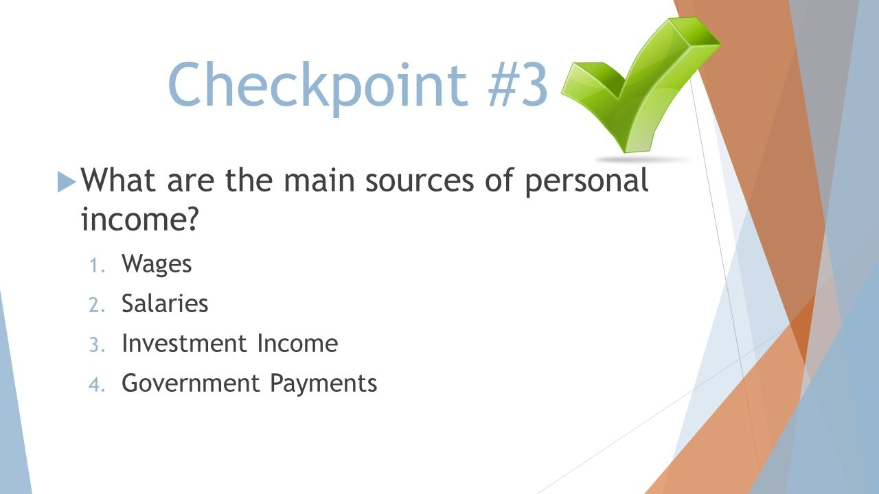 Checkpoint #3 What are the main sources of personal income Wages