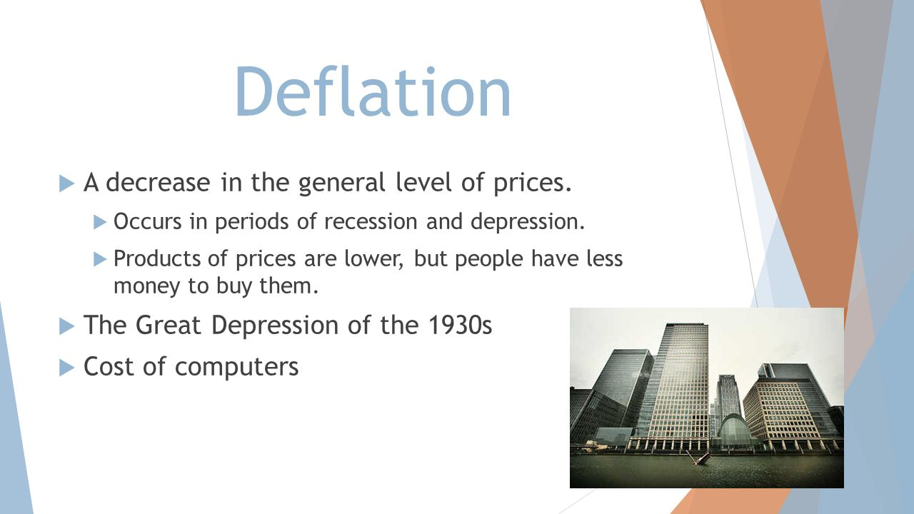 Deflation A decrease in the general level of prices.