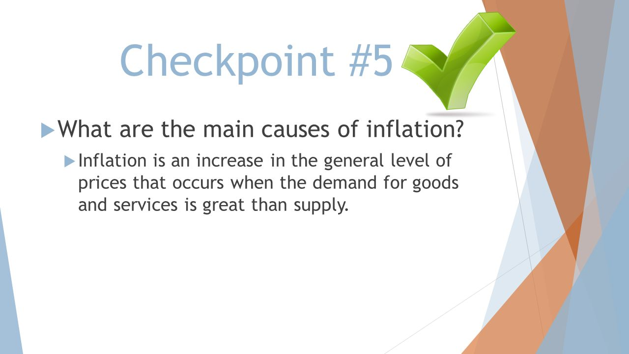Checkpoint #5 What are the main causes of inflation