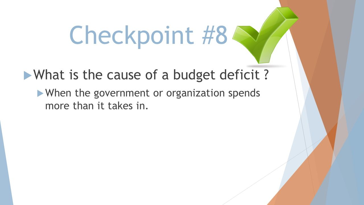 Checkpoint #8 What is the cause of a budget deficit